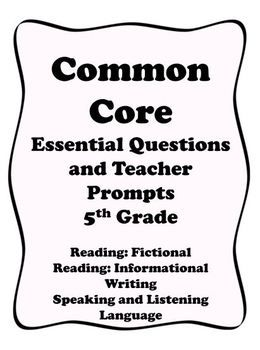 Essential Questions and Teacher Prompts for each of the Common Core Literacy Standards for 5th Grade!