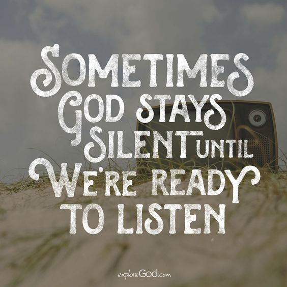 Sometimes God stays silent until we're ready to listen.: