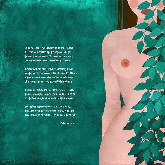 No te amo como si fueras rosa de sal, topacio o flecha de claveles que propagan el fuego: te amo como se aman ciertas cosas oscuras, secretamente, entre la sombra y el alma. #illustrazione #illustration #green #woman #woman_body #summer #leaves #poem #Pablo Neruda #nude #digitalart #illustrated_poem
