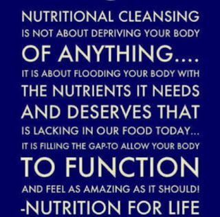 Nutritional cleansing is not about depriving your body of anything... its about flooding your body with the nutrients it needs and deserves that is lacking in our food today...It is filling the gap to allow your body to function and feel as amazing as it