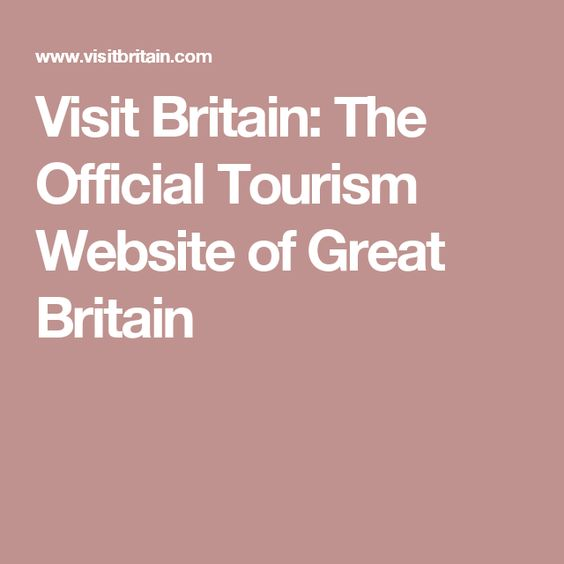 Visit Britain: The Official Tourism Website of Great Britain