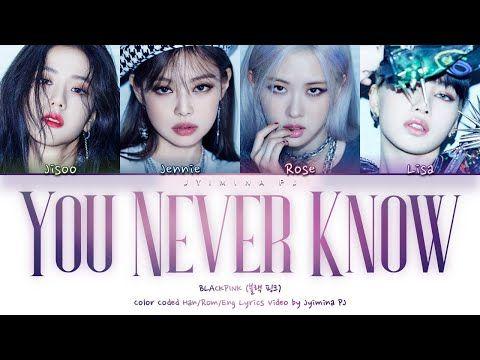Blackpink 블랙 핑크 You Never Know Lyrics Color Coded Han Rom Eng Youtube Color Coded Lyrics Savage Lyrics Lyrics