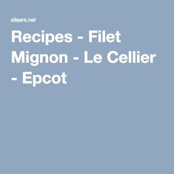Recipes - Filet Mignon - Le Cellier - Epcot