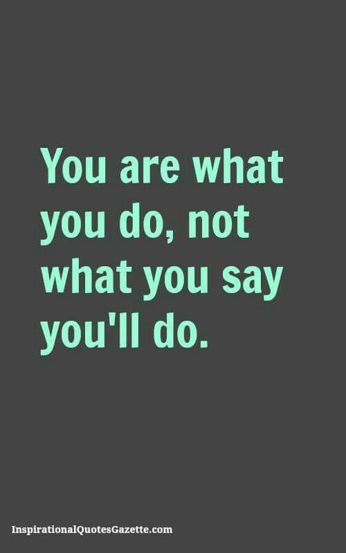 You are what you do.: