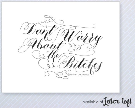 "This Jennifer Lawrence Quote, ""Don't Forget About The Bitches"" is the perfect printable for you! Available on etsy.com"
