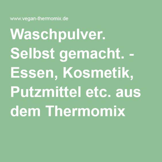 Waschpulver. Selbst gemacht. - Essen, Kosmetik, Putzmittel etc. aus dem Thermomix