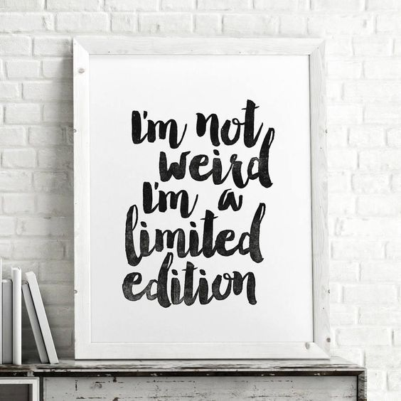 I'm Not Weird I'm a Limited Edition http://www.notonthehighstreet.com/themotivatedtype/product/i-m-a-limited-edition-inspirational-typography-poster @notonthehighst #notonthehighstreet