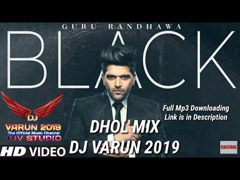Black Dhol Mix Dj Varun Guru Randhawa New Punjabi Songs 2019 Youtube In 2020 Mixing Dj Songs Bollywood Songs