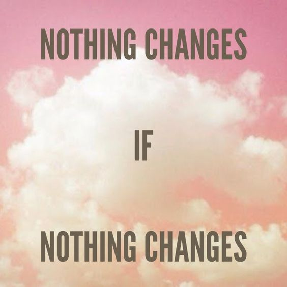 Nothing changes if nothing #changes #quote https://www.facebook.com/InspirationByAnja: