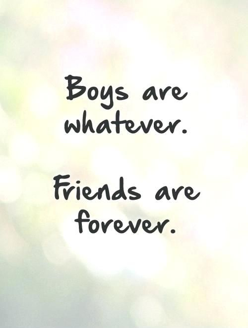 Boys Are Whatever Friends Are Forever Share With Your Besties