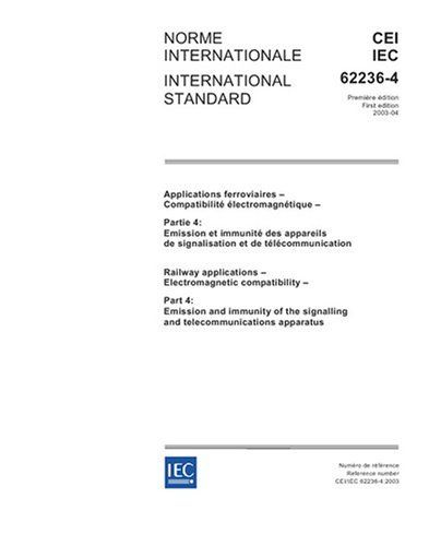 IEC 62236-4 Ed. 1.0 b:2003, Railway applications - Electromagnetic compatibility - Part 4: Emission and immunity of the signalling and telecommunications apparatus by IEC TC/SC 9. $74.14. Publication: August 19, 2007. Publisher: Multiple.  Distributed through American National Standards Institute (ANSI) (August 19, 2007)