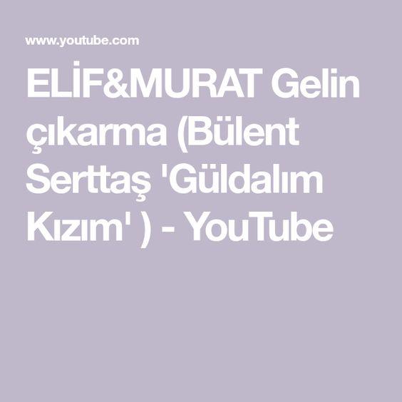 Elif Murat Gelin Cikarma Bulent Serttas Guldalim Kizim Youtube Gelin Youtube Kizlar