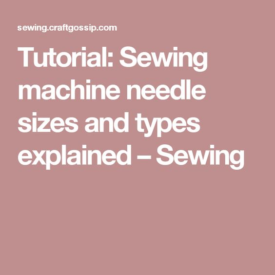 Tutorial: Sewing machine needle sizes and types explained – Sewing