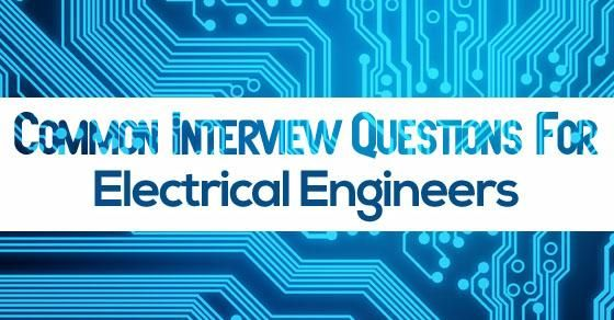 Electrical Engineers Common Interview Questions & Answers.