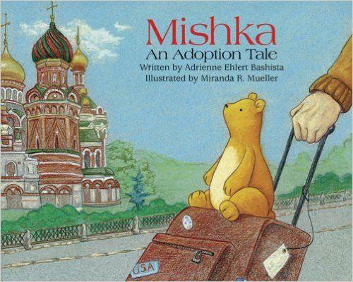 Mishka: An Adoption Tale: Adrienne Ehlert Bashista, Miranda R. Mueller: 9781933084015: Amazon.com: Books