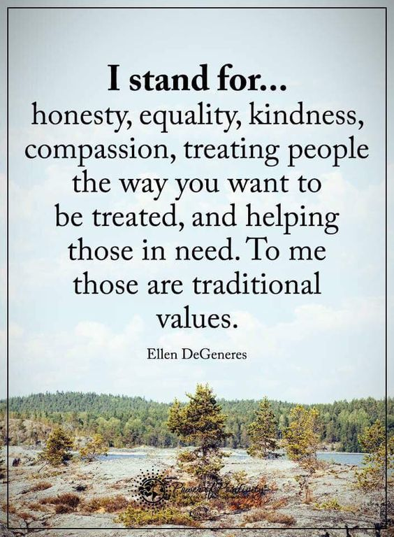 I stand for this and I'm glad I do cos it helps me be a better guy when I'm hurting. Treat people how you want to be treated and be kind and respectful. When I'm a dad that's what I want my kids to believe to: