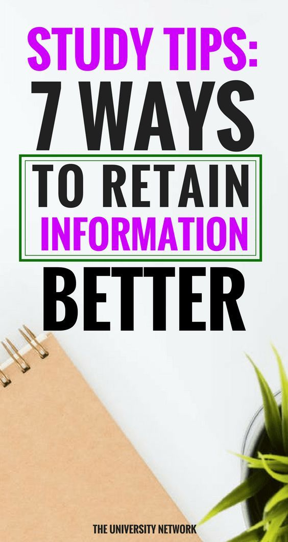 Study Tips 7 Ways To Retain Information Better The University Network In 2020 Study Tips Exam Study Tips How To Memorize Things