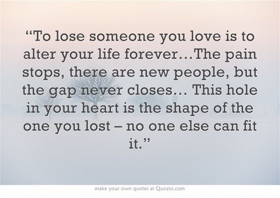 """""""To Lose Someone You Love Is To Alter Your Life Forever"""