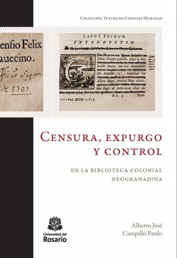 Censura, expurgo y control en la Biblioteca colonial neogranadina 9789587388220 9789587388244
