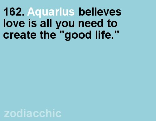 Aquarians prefer love without boundaries, love without restrictions. They believe that love cannot and should not be confined.