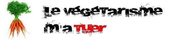 Le vegetarisme m'a tuer. lol!