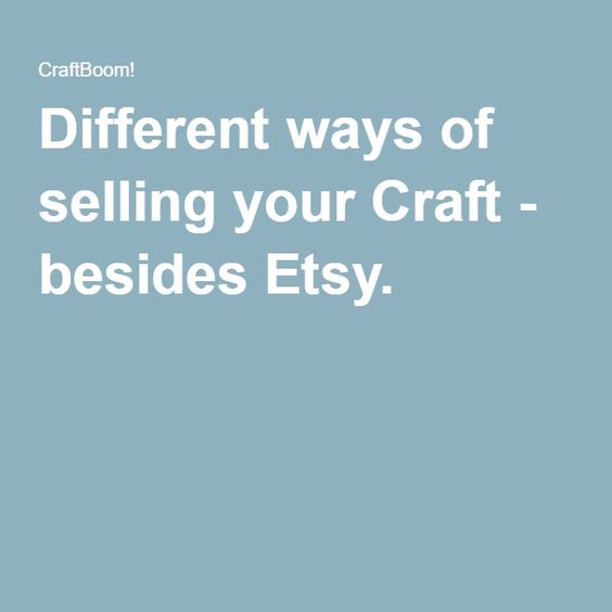Different ways of selling your Craft - besides Etsy.