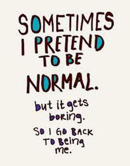 :): Sotrue, My Life, Life Quote, Normal Is Boring, Funny Quotes, So True, Inspirational Quotes