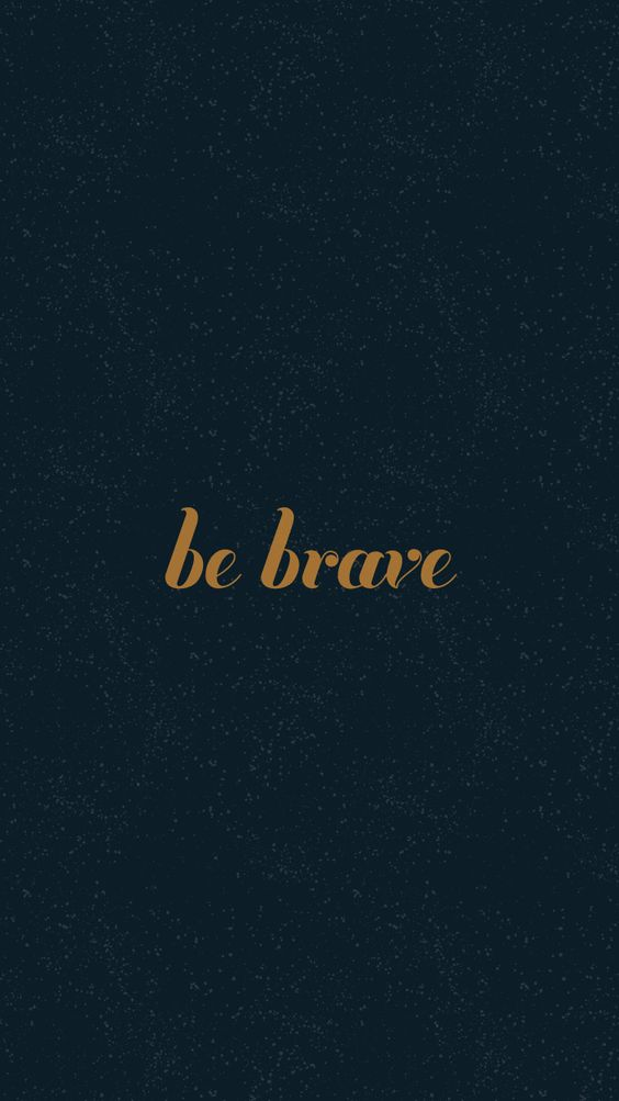 be brave my friend iphone wallpapers inspirational quotes