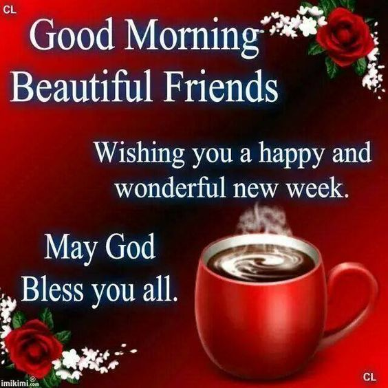 Good Morning, Wishing you a happy and wonderful new  week.