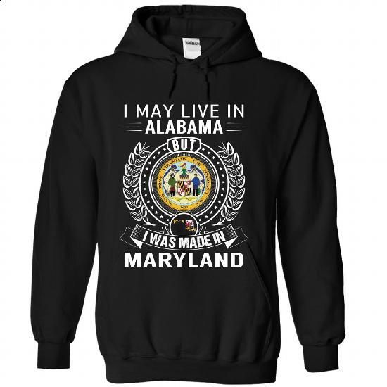 I May Live In Alabama But I Was Made In Maryland - #short sleeve shirts #customized sweatshirts. BUY NOW => https://www.sunfrog.com/States/I-May-Live-In-Alabama-But-I-Was-Made-In-Maryland-jmztzrlfkm-Black-Hoodie.html?id=60505