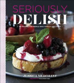 Seriously Delish: 150 Recipes for People Who Totally Love Food (Hardcover)