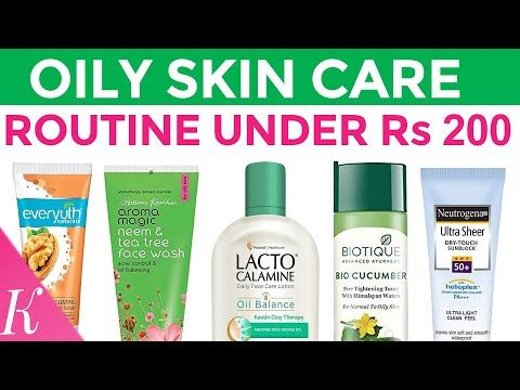 Oily Skin Care Routine Under Rs 200 Face Cleanser Toner Serum Scrub Moisturizer Sunscreen Yout Oily Skin Care Routine Oily Skin Care Face Care Lotion