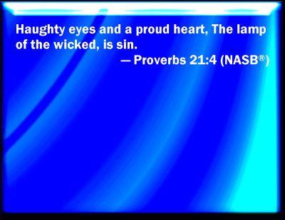 Proud Bible Verses | Proverbs 21:4 Bible Verse Slides