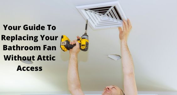 You Need To Replace Your Bathroom Fan But Are Worried About Not Having Attic Access With This Step By Step Guide You Ll Learn How In 2020 Bathroom Fan Bathroom Attic