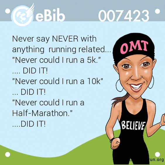 "Never+say+NEVER+with+   anything++running+related...+   ""Never+could+I+run+a+5k.""   ....+DID+IT!+   ""Never+could+I+run+a+10k""   ...+DID+IT!   ""Never+could+I+run+a+   Half-Marathon.""+   ....DID+IT!+:"