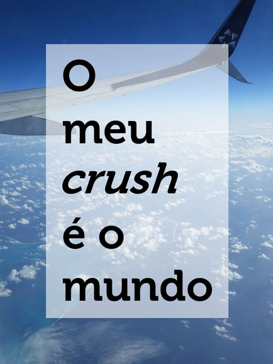 [Frases para Viajar] O meu crush é o mundo