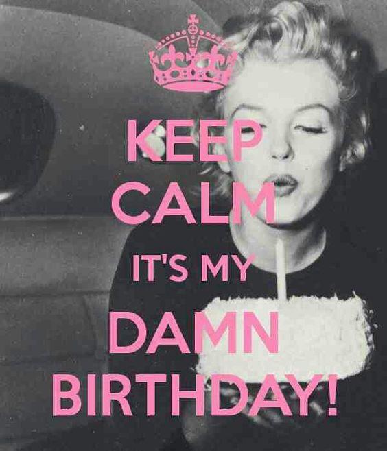 Keep calm its my birthday | - Marilyn Monroe | Pinterest ...