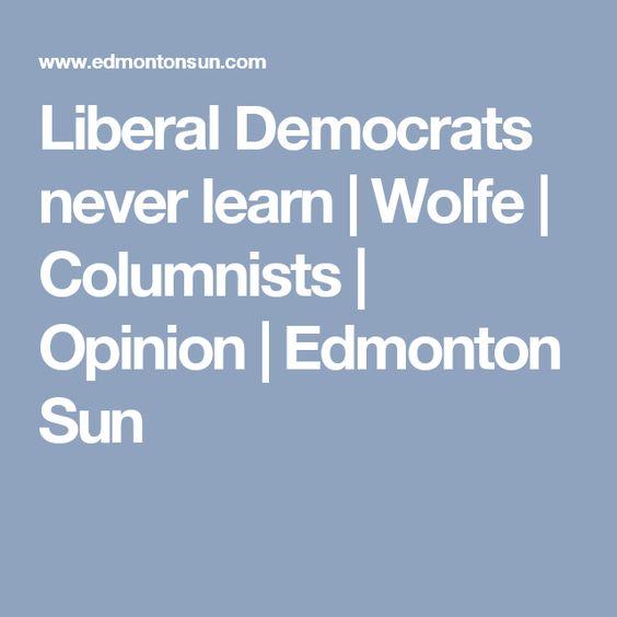 Liberal Democrats never learn | Wolfe | Columnists | Opinion | Edmonton Sun