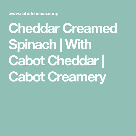 Cheddar Creamed Spinach | With Cabot Cheddar | Cabot Creamery