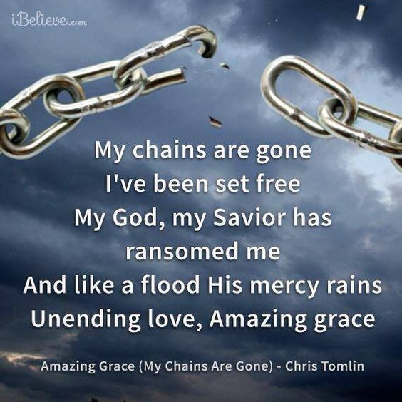 My chains are gone, I've been set free ☼ Amazing Grace