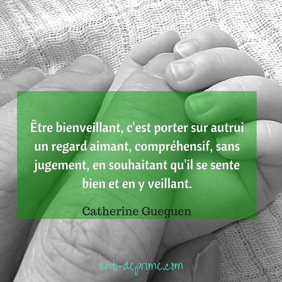 Les clés de la bienveillance dans l'éducation (Catherine Gueguen).  Être bienveillant, c'est porter sur autrui un regard aimant, compréhensif, sans jugement, en souhaitant qu'il se sente bien et en y veillant.