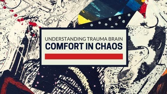 Comfort in Chaos: Understanding Trauma Brain: