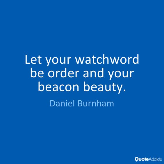 Let your watchword be order and your bea by Daniel Burnham | Quote ...