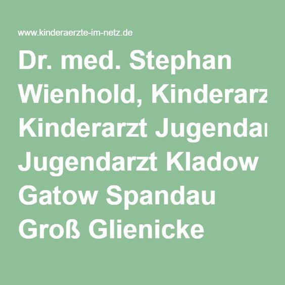 Dr. med. Stephan Wienhold, Kinderarzt Jugendarzt Kladow Gatow Spandau Groß Glienicke Asthma bronchiale Asthmaschulung Allergologie Sportmedizin 14089 Berlin / Herzlich willkommen !