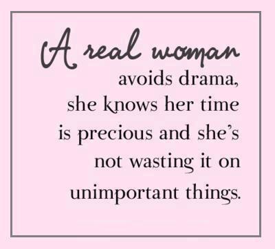 A real woman avoids drama!