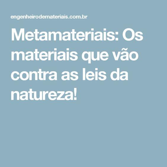 Metamateriais é um termo utilizado para designar materiais artificiais que possuem propriedades não encontradas na natureza através da alteração da sua micro e macroestrutura ou da formação de um compósito.