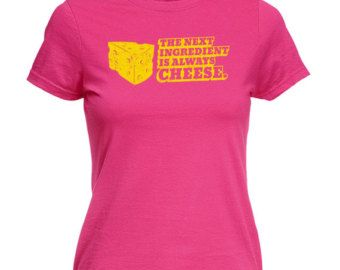 123t Slogans Women's The Next Ingredient Is Always Cheese - Fitted T-Shirt / T Shirt Top Ladies Slogans Funny Whether For Yourself, Mum, Dad