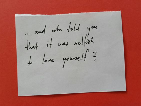"""""""It is never a selfish act to care for yourself.""""   – L.W."""