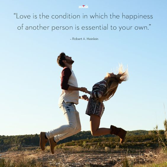 """Love is the condition in which the happiness of another person is essential to your own."" – Robert A. Heinlein:"