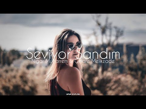 Nigar Muharrem Cinare Melikzade Seviyor Sandim Ufuk Kaplan Remix Youtube Muharrem Muzik Youtube
